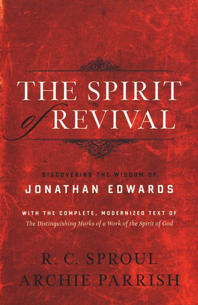 The Spirit of Revival (With the Complete, Modernized Text of The Distinguishing Marks of a Work of the Spirit of God) Discovering the Wisdom of Jonathan Edwards