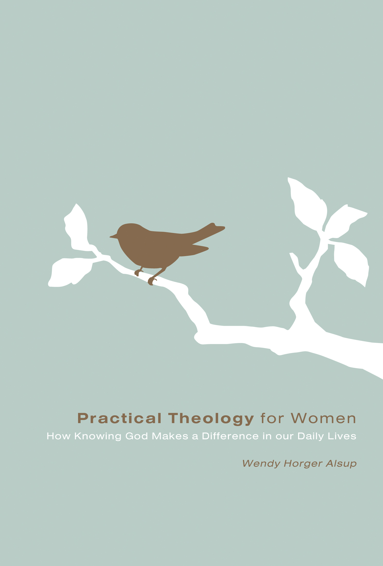 Practical Theology for Women How Knowing God Makes a Difference in Our Daily Lives
