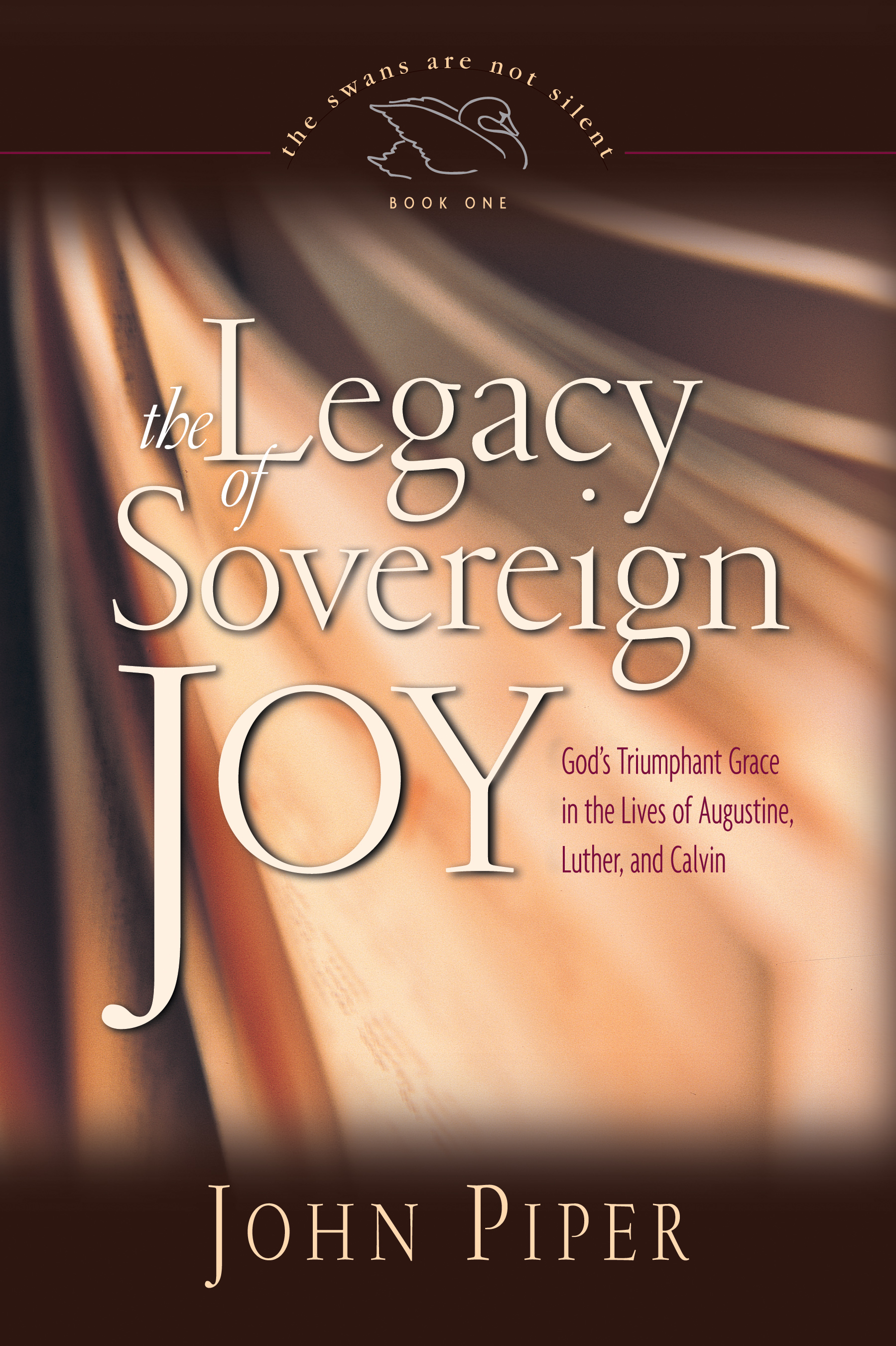 The Legacy of Sovereign Joy: God's Triumphant Grace in the Lives of Augustine, Luther and Calvin