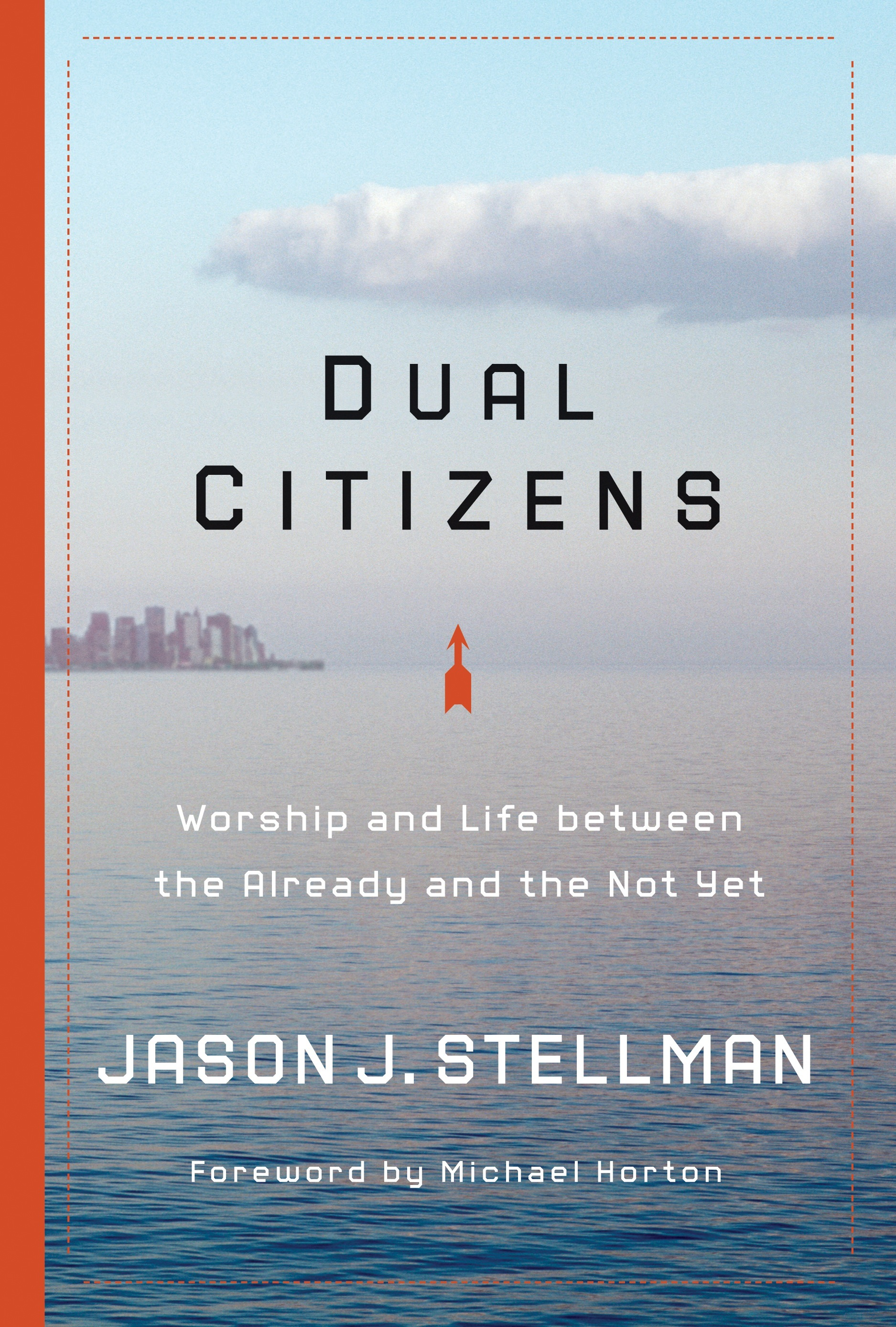 Dual Citizens: Worship and Life between the Already and the Not Yet