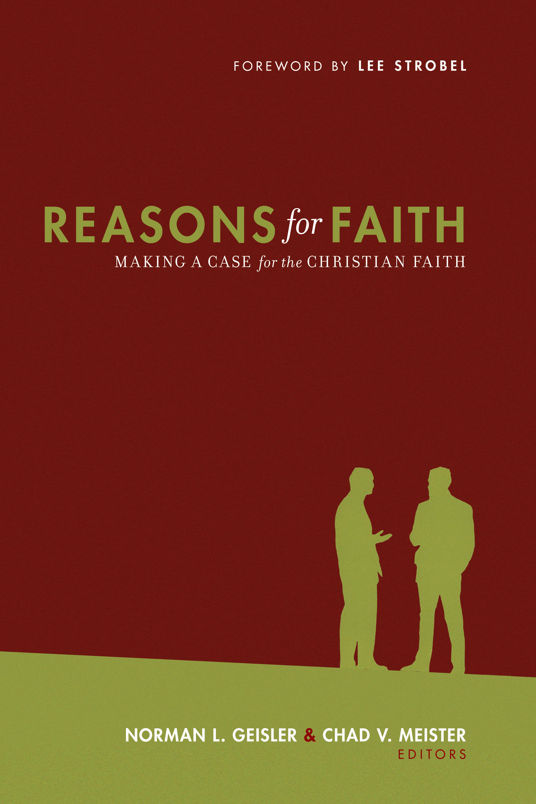 Reasons for Faith (Foreword by Lee Strobel) Making a Case for the Christian Faith