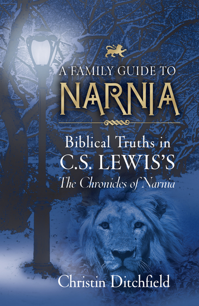 A Family Guide to Narnia Biblical Truths in C.S. Lewis