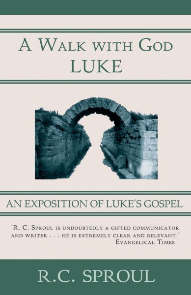A Walk with God: An Exposition of Luke's Gospel