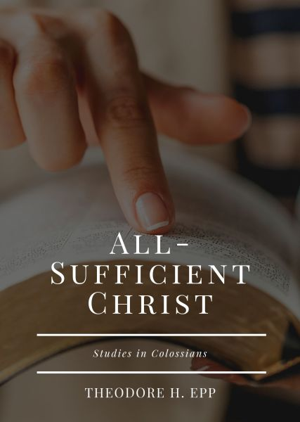 All-Sufficient Christ: Studies in Colossians