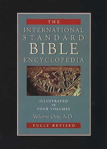 International Standard Bible Encyclopedia (ISBE) 4 Volumes, 2nd ed.