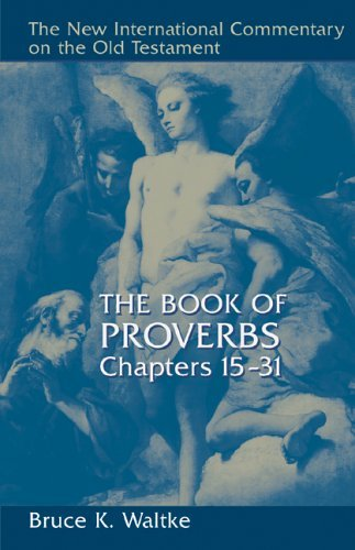 New International Commentary on the Old Testament: The Book of Proverbs 15-31