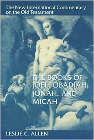 New International Commentary on the Old Testament: The Books of Joel, Obadiah, Jonah, and Micah