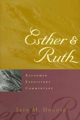 Esther and Ruth - Reformed Expository Commentary