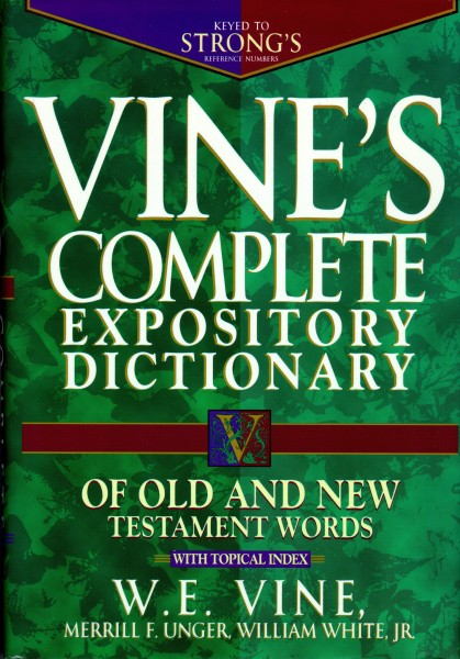 Vine's Complete Expository Dictionary of Old and New Testa…