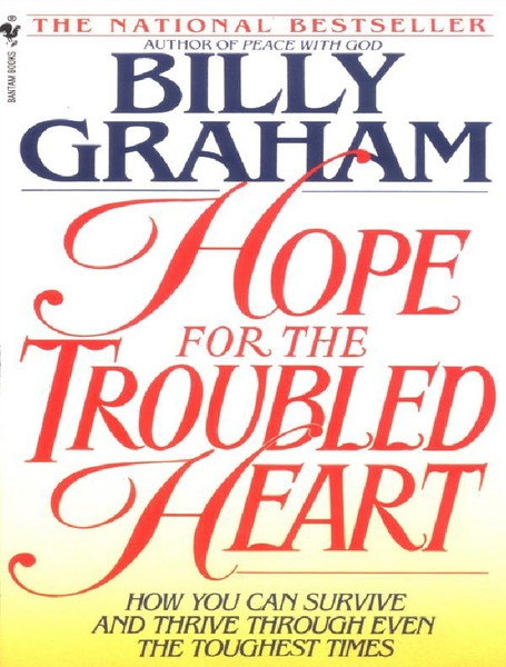 Hope For The Troubled Heart: How You Can Survive and Thrive Even the Toughest Times
