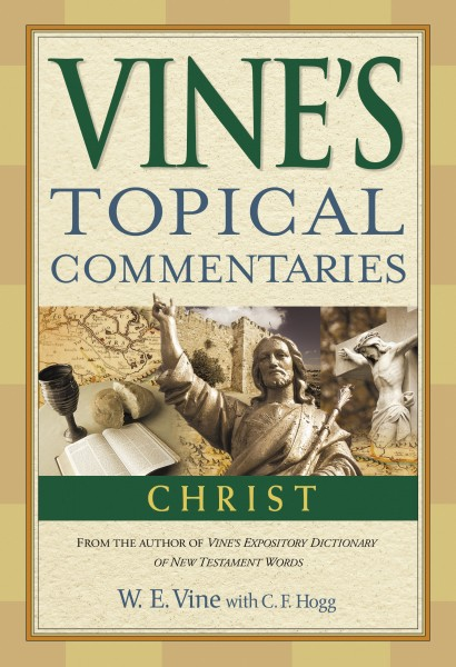 Vine's Topical Commentaries: Christ