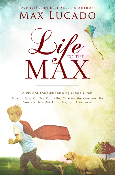 Life to the Max - A Max Lucado Digital Sampler