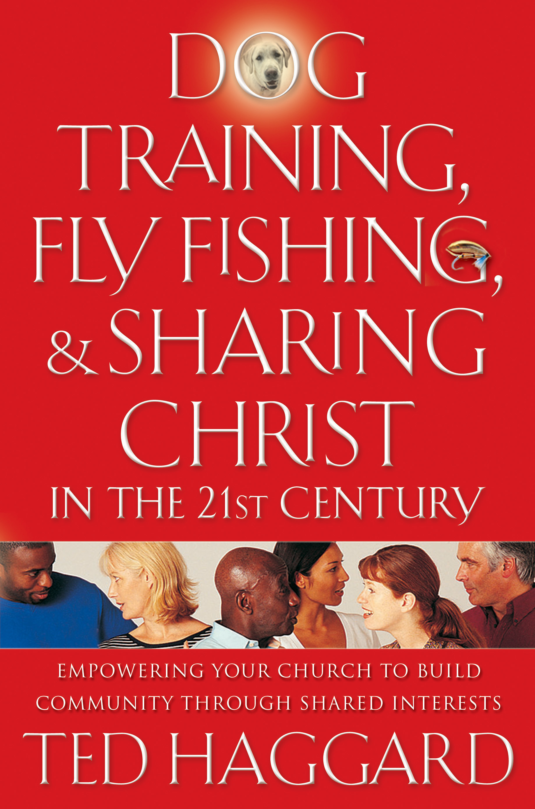 Dog Training, Fly Fishing, and Sharing Christ in the 21st Century: Empowering Your Church to Build Community Through Shared Interests
