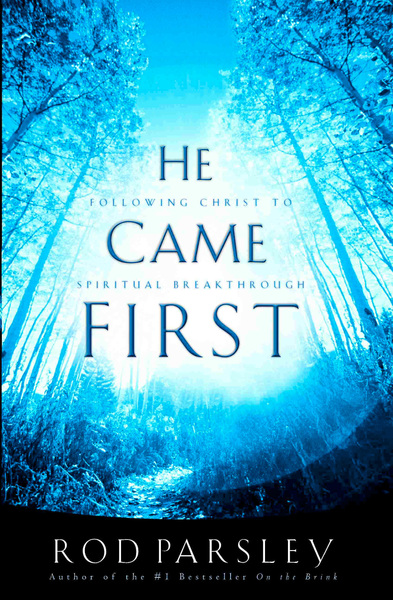 He Came  First: Following Christ to  Spiritual Breakthrough