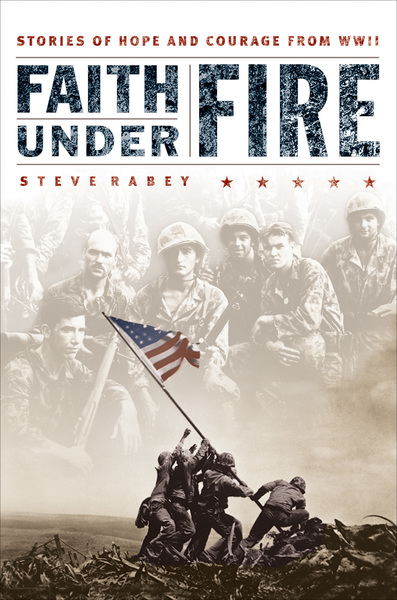 Faith Under Fire: Stories of Hope and Courage from World War II