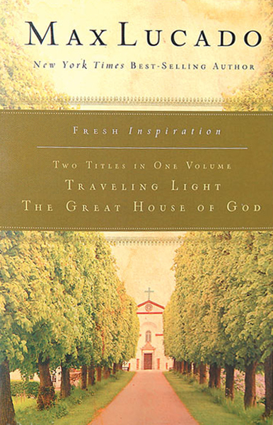 Lucado 2in1: (Traveling Light & The Great House of God)