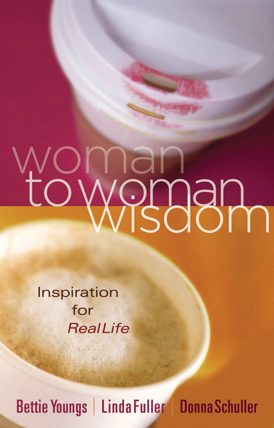 Woman to Woman Wisdom: Inspiration for Real Life