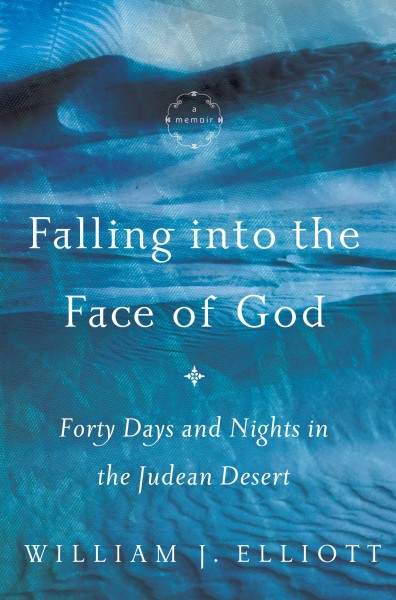 Falling Into the Face of God: Forty Days and Nights in the Judean Desert