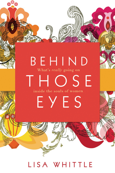 Behind Those Eyes: What's Really Going on Inside the Souls of Women