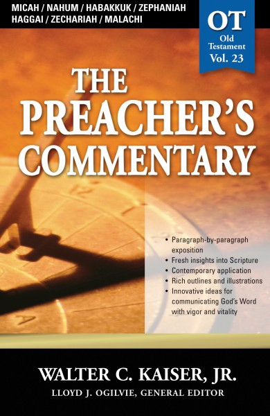 The Preacher's Commentary - Volume 23: Micah / Nahum / Habakkuk / Zephaniah / Haggai / Zechariah / Malachi