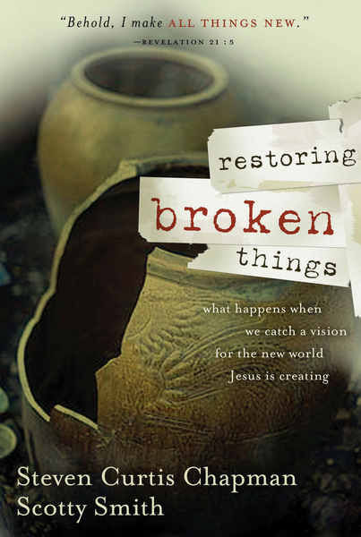 Restoring Broken Things: What Happens When We Catch a Vision for the New World Jesus is Creating