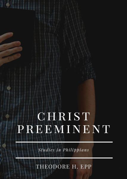Christ Preeminent: Studies in Philippians