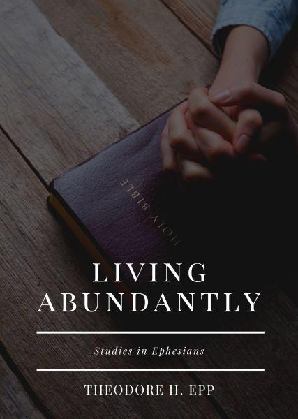 Ephesians: Living Abundantly (Volume 1 - Chpts 1-3)