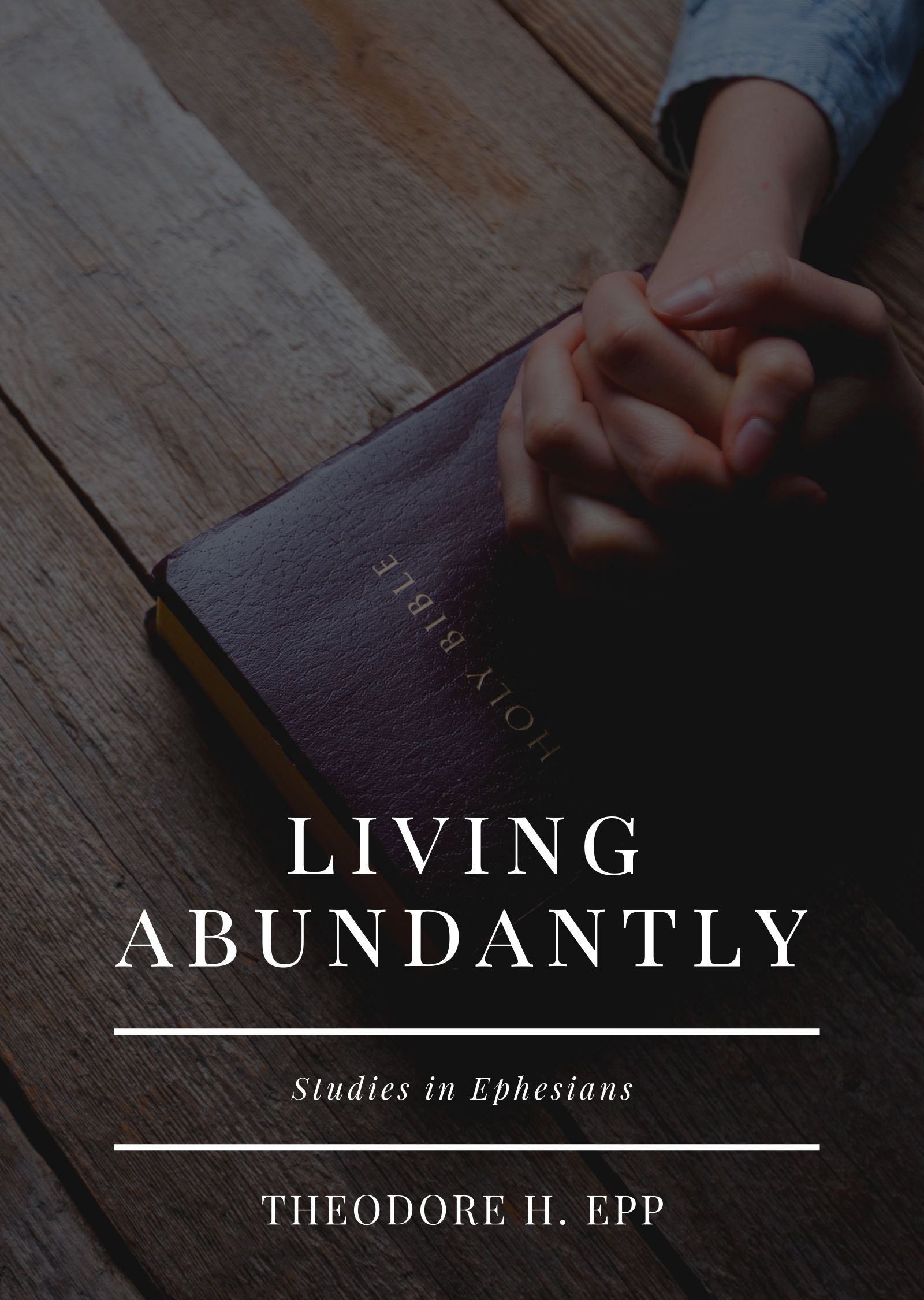 Ephesians: Living Abundantly (Volume 1 - Chpts 1-3)