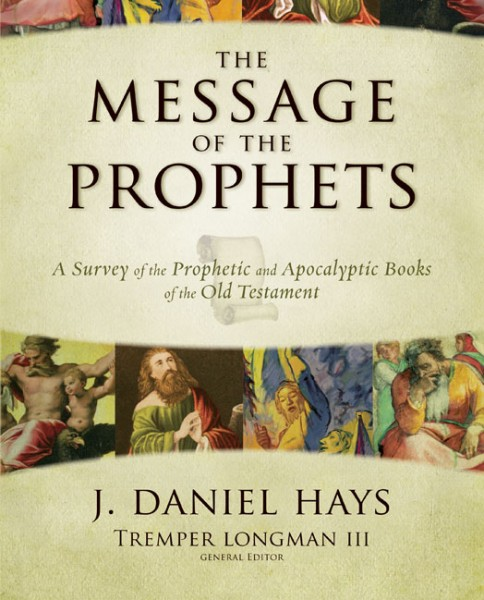 Message of the Prophets: A Survey of the Prophetic and Apocalyptic Books of the Old Testament