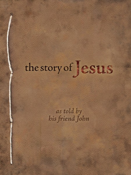 The Story Of Jesus, As Told By His Friend John
