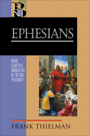 Baker Exegetical Commentary on the New Testament: Ephesians