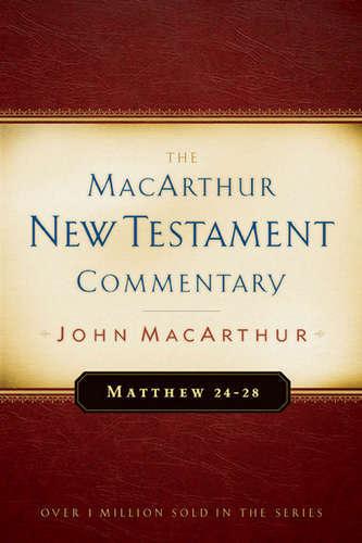 MacArthur New Testament Commentary: Matthew 24-28