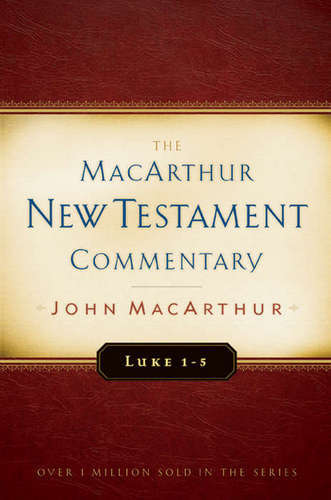 MacArthur New Testament Commentary: Luke 1-5