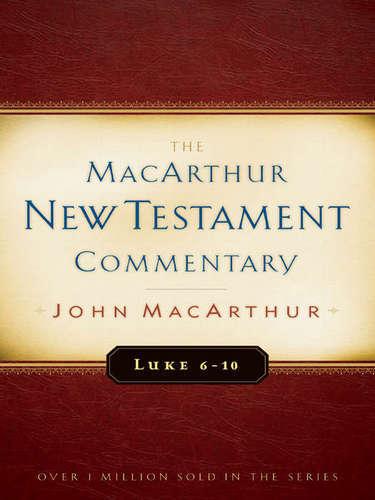 Luke 6-10 MacArthur New Testament Commentary