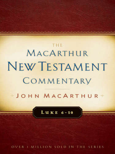 MacArthur New Testament Commentary: Luke 6-10