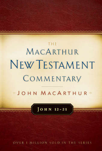 MacArthur New Testament Commentary: John 12-21
