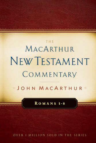 Romans 1-8 MacArthur New Testament Commentary
