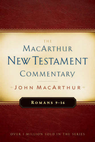 Romans 9-16 MacArthur New Testament Commentary