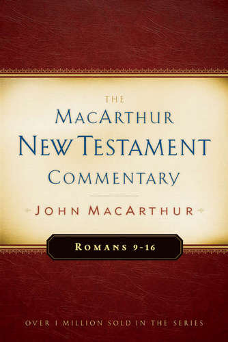 MacArthur New Testament Commentary: Romans 9-16