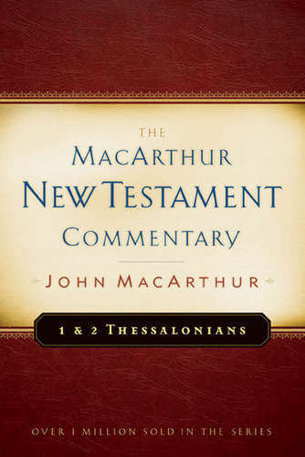 First & Second Thessalonians MacArthur New Testament Commentary