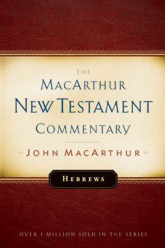MacArthur New Testament Commentary: Hebrews