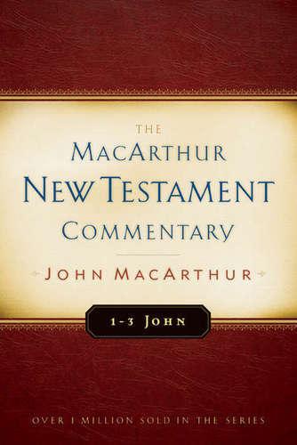 MacArthur New Testament Commentary: 1-3 John