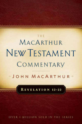 MacArthur New Testament Commentary: Revelation 12-22