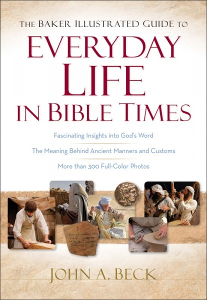 The Baker Illustrated Guide to Everyday Life in Bible Times