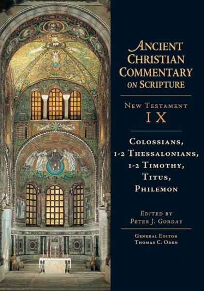 Ancient Christian Commentary on Scripture: Colossians, 1-2 Thessalonians, 1-2 Timothy, Titus, Philemon (NT Vol 9)