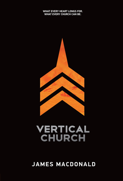 Vertical Church What Every Heart Longs for. What Every Church Can Be.