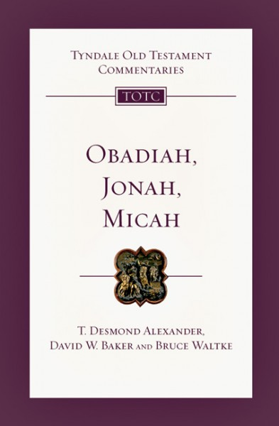 Tyndale Old Testament Commentaries: Obadiah, Jonah, and Micah Vol 26
