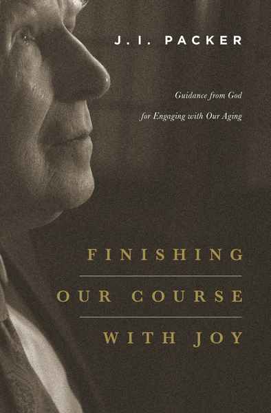 Finishing Our Course with Joy Guidance from God for Engaging with Our Aging