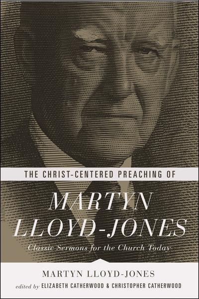 Christ-Centered Preaching of Martyn Lloyd-Jones
