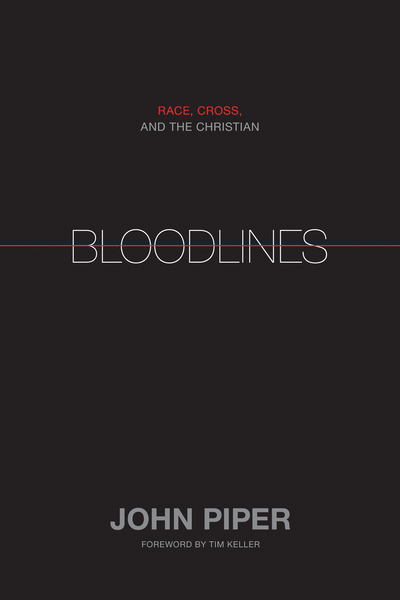 Bloodlines (Foreword by Tim Keller) Race, Cross, and the Christian